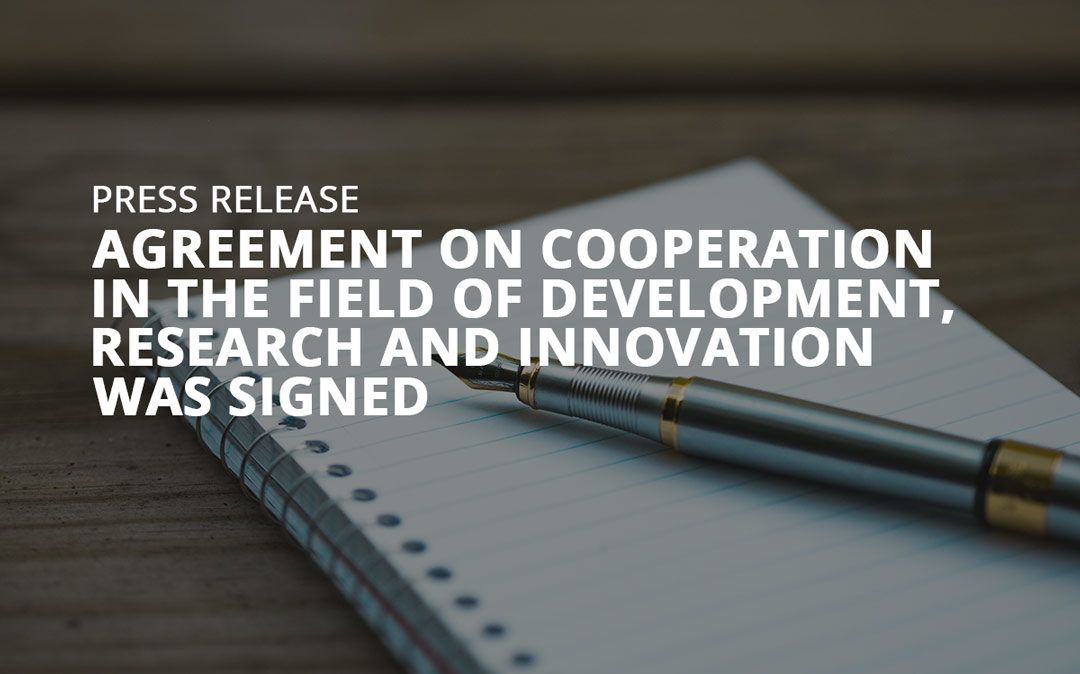 Agreement on Cooperation in the Field of Development, Research and Innovation was signed