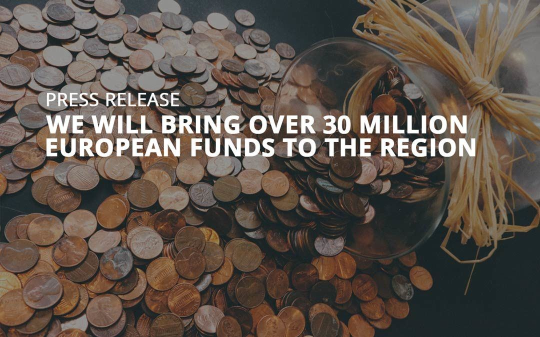 We will bring over 30 million European funds to the region
