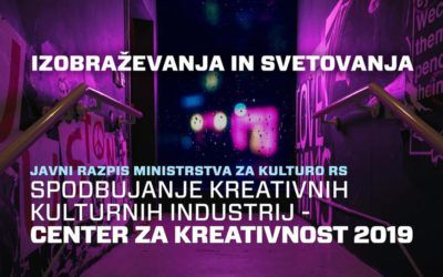 Javni razpis Ministrstva za kulturo za izbor operacij »Spodbujanje kreativnih kulturnih industrij – Center za kreativnost 2019«